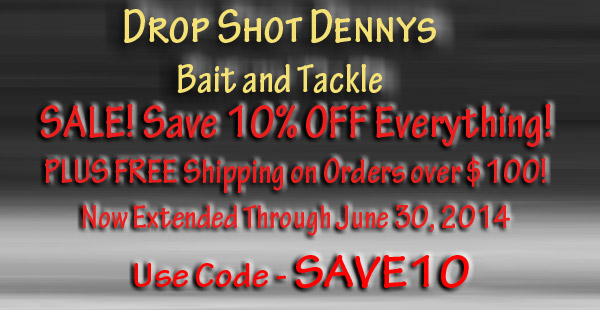 Drop Shot Dennys Bait and Tackle June 2014 10% Off SALE plus FREE Shipping on orders over $100