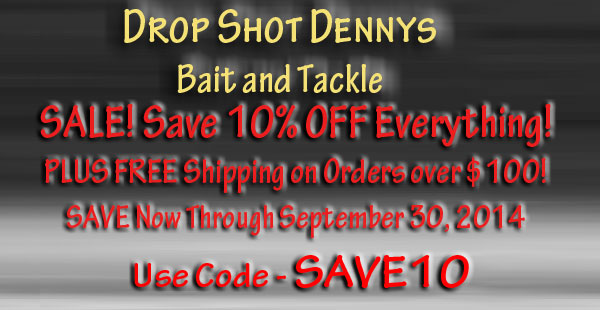 Drop Shot Dennys Bait and Tackle Summer 2014 10% Off SALE plus FREE Shipping on orders over $100